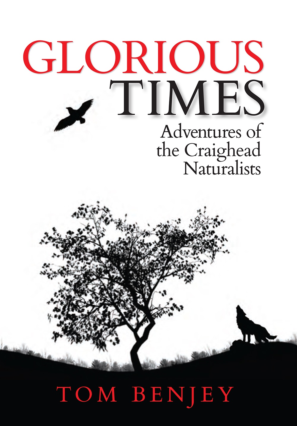 Glorious Times: Adventures of the Craighead Naturalists by Tom Benjey