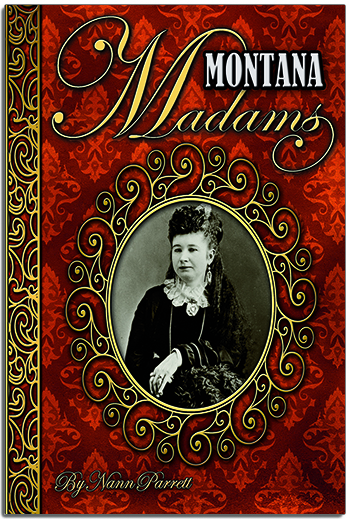 Montana Madams Book Cover Written by Nann Parrett